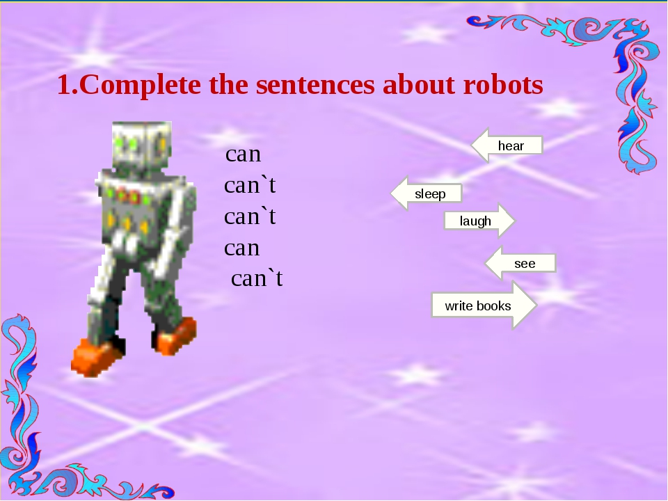 1.Complete the sentences about robots can can`t can`t can can`t see sleep lau...