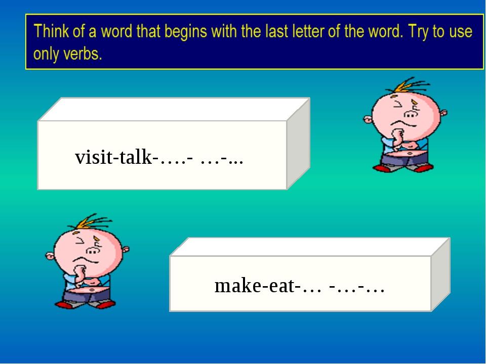 visit-talk-….- …-... make-eat-… -…-…