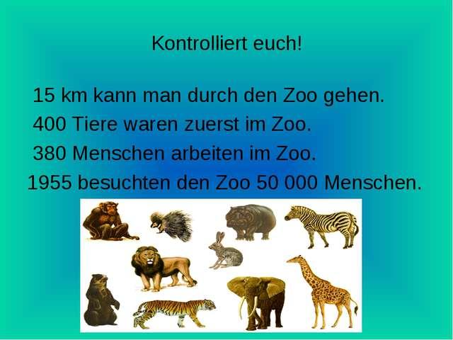 Kontrolliert euch! 15 km kann man durch den Zoo gehen. 400 Tiere waren zuerst...