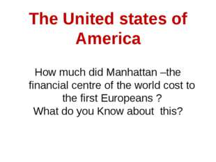 The United states of America How much did Manhattan –the financial centre of