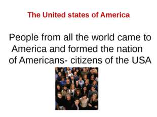 The United states of America People from all the world came to America and fo