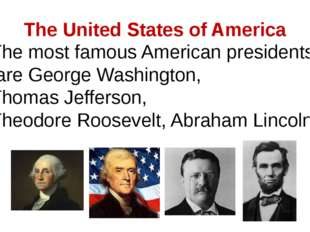 The United States of America The most famous American presidents are George W