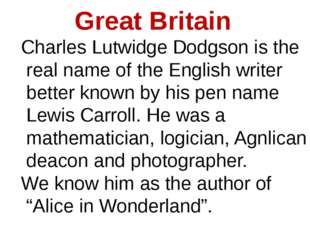 Great Britain Charles Lutwidge Dodgson is the real name of the English writer