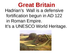 Great Britain Hadrian's Wall is a defensive fortification begun in AD 122 in