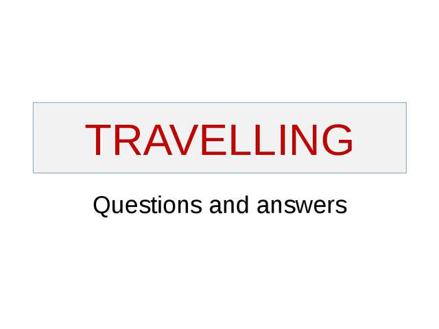 TRAVELLING Questions and answers