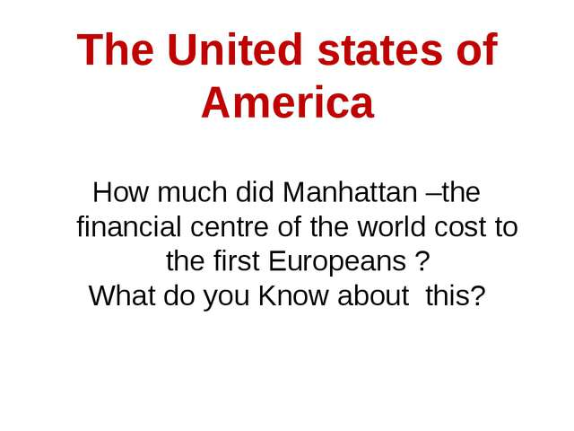 The United states of America How much did Manhattan –the financial centre of...