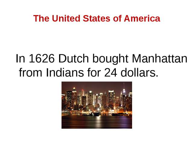 The United States of America In 1626 Dutch bought Manhattan from Indians for...