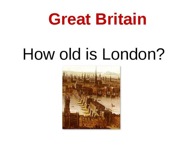 Great Britain How old is London?