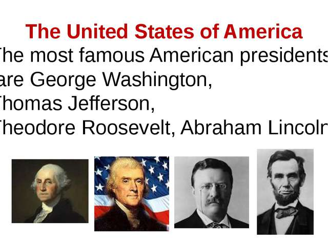 The United States of America The most famous American presidents are George W...