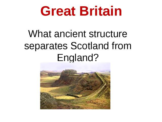 Great Britain What ancient structure separates Scotland from England?