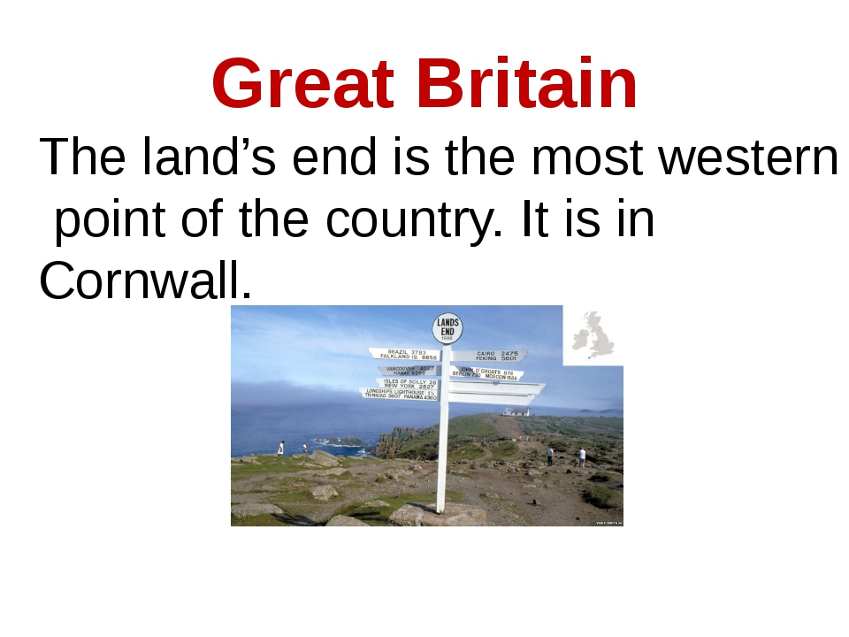 Great Britain The land's end is the most western point of the country. It is...