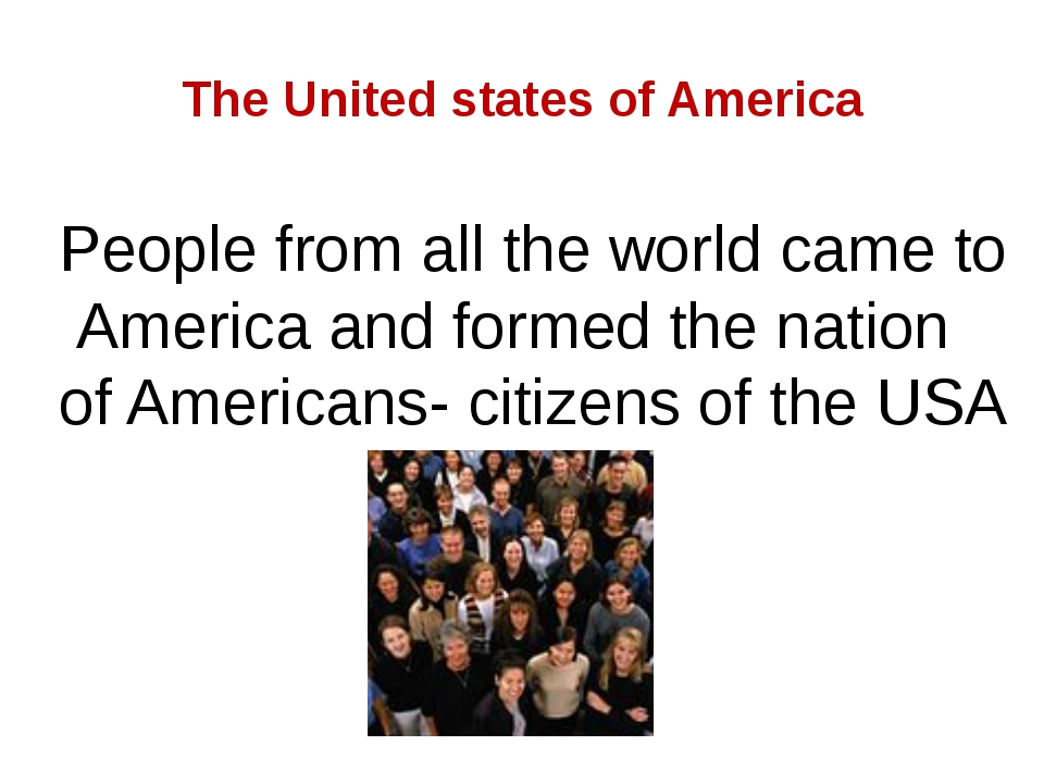 The United states of America People from all the world came to America and fo...