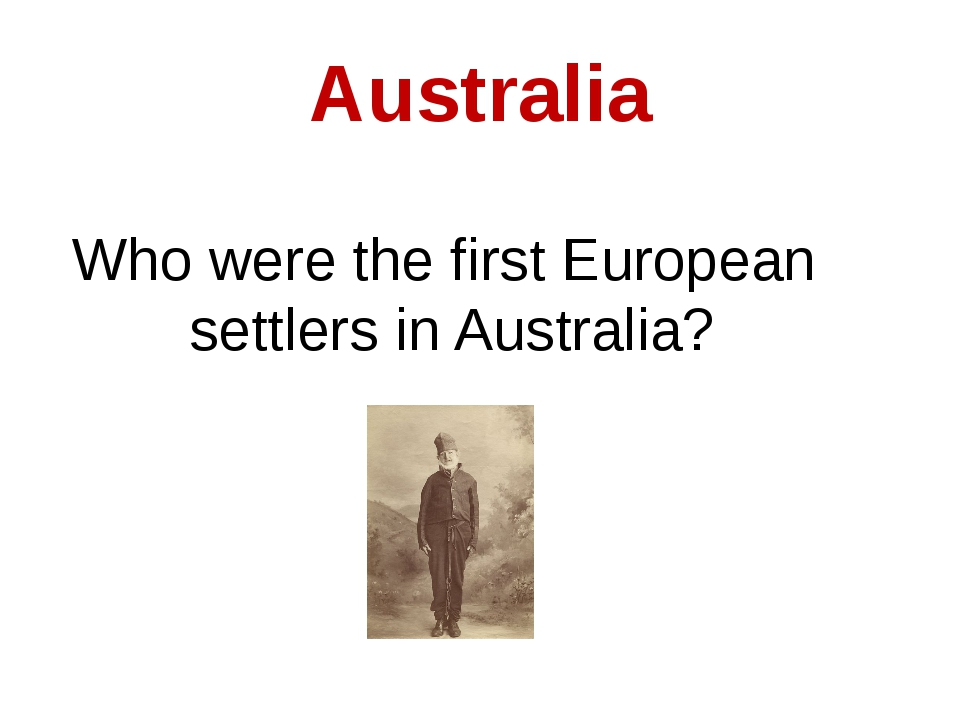 Australia Who were the first European settlers in Australia?