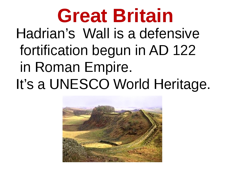 Great Britain Hadrian's Wall is a defensive fortification begun in AD 122 in...