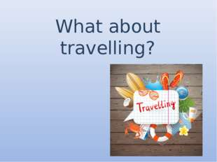 What about travelling?