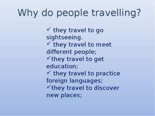 Why do people travelling? they travel to go sightseeing. they travel to meet