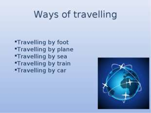 Ways of travelling Travelling by foot Travelling by plane Travelling by sea T