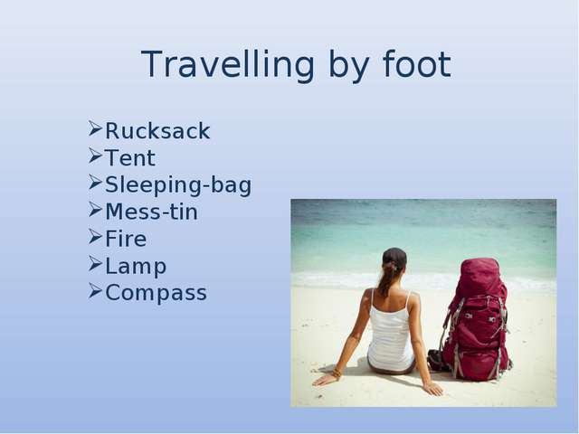 Travelling by foot Rucksack Tent Sleeping-bag Mess-tin Fire Lamp Compass