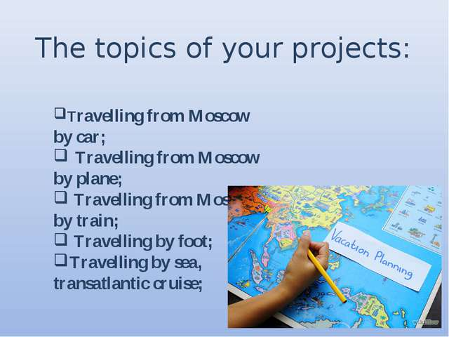 The topics of your projects: Travelling from Moscow by car; Travelling from M...