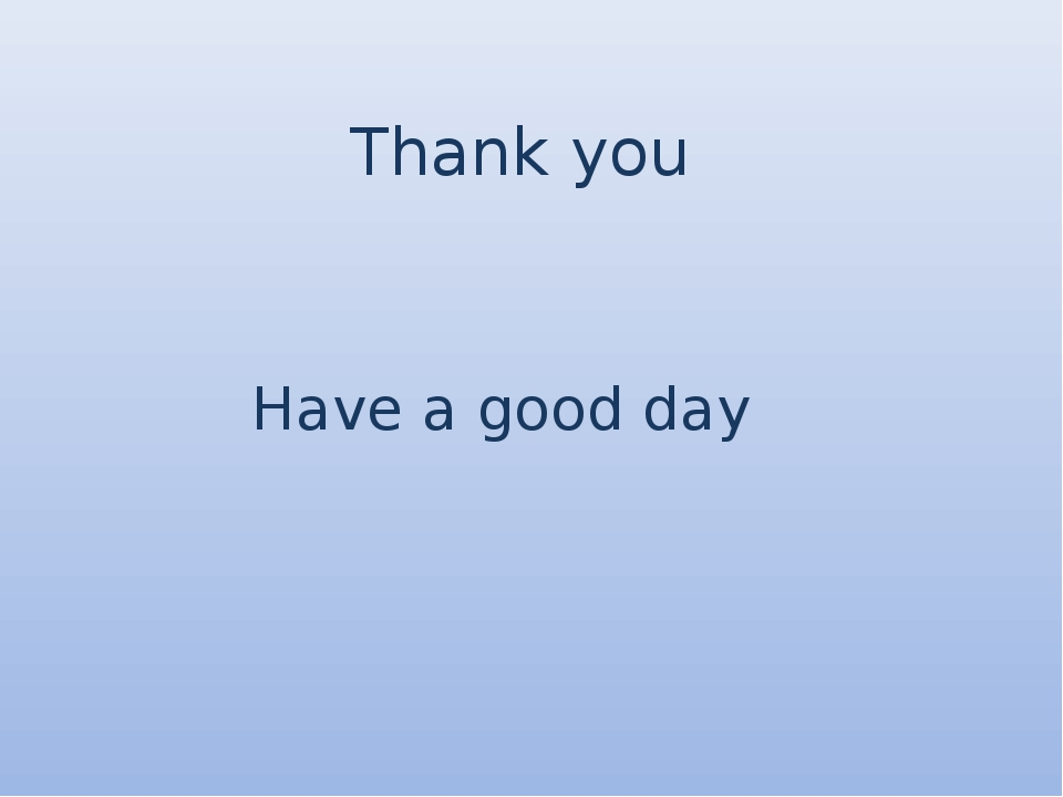 Thank you Have a good day
