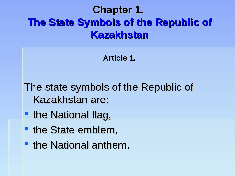 Chapter 1. The State Symbols of the Republic of Kazakhstan Article 1. The st...