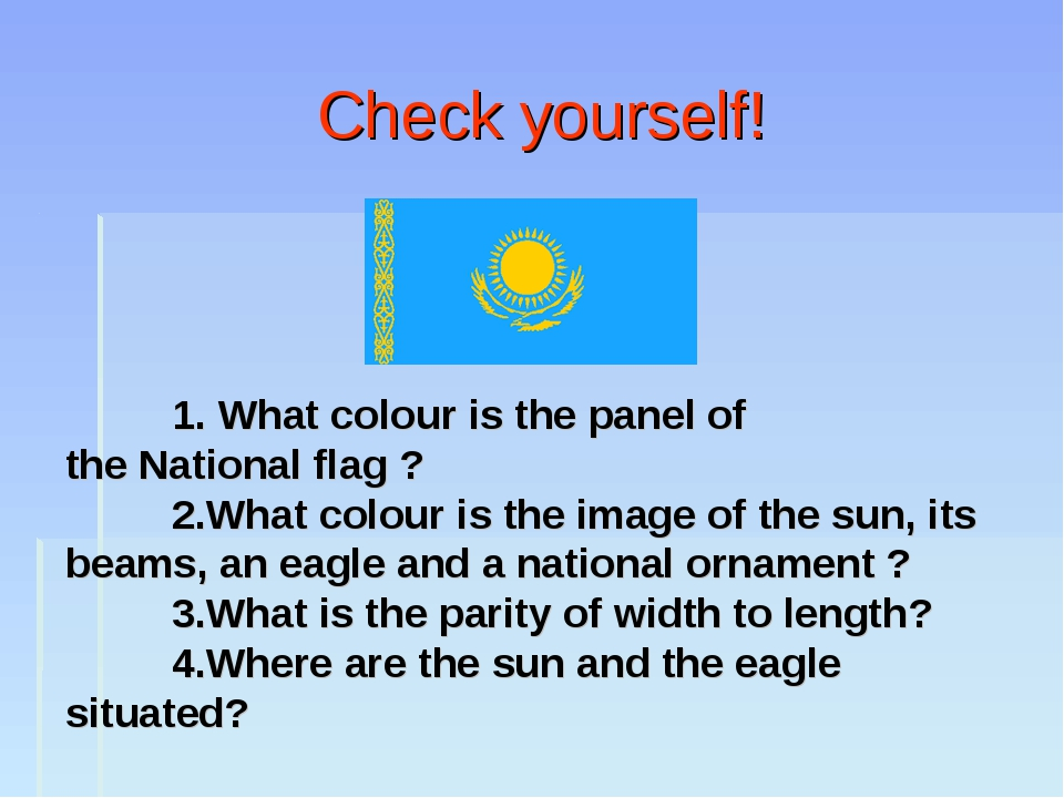 Check yourself! 	1. What colour is the panel of the National flag ? 	2.What c...