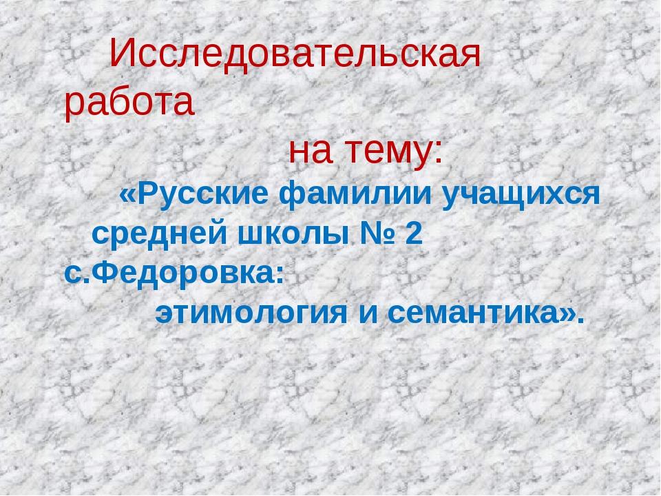Исследовательская работа на тему: «Русские фамилии учащихся средней школы №...
