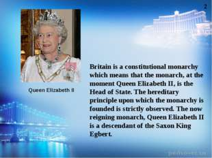 Britain is a constitutional monarchy which means that the monarch, at the mom