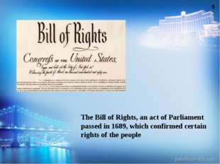 The Bill of Rights, an act of Parliament passed in 1689, which confirmed cert