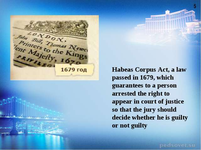 Habeas Corpus Act, a law passed in 1679, which guarantees to a person arreste...