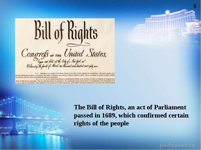 The Bill of Rights, an act of Parliament passed in 1689, which confirmed cert...