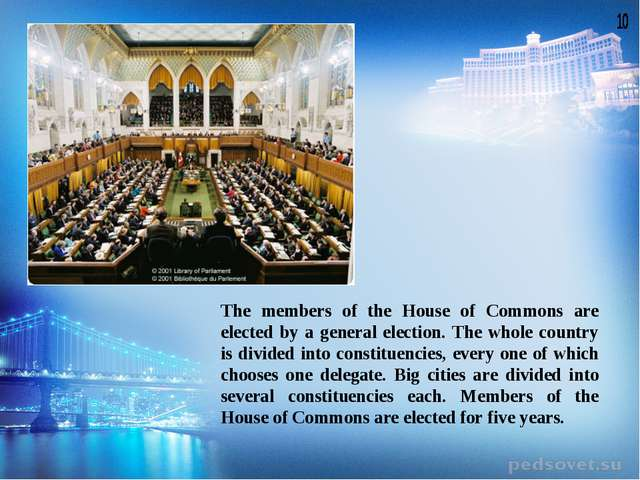 The members of the House of Commons are elected by a general election. The wh...