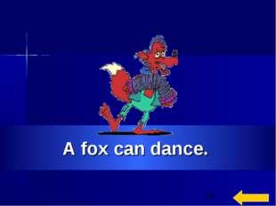 A fox can dance.
