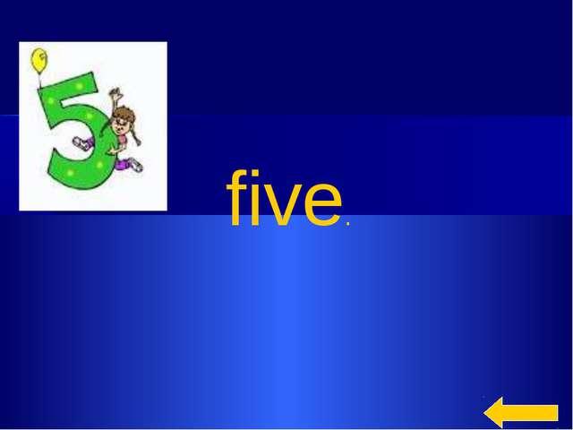 five.
