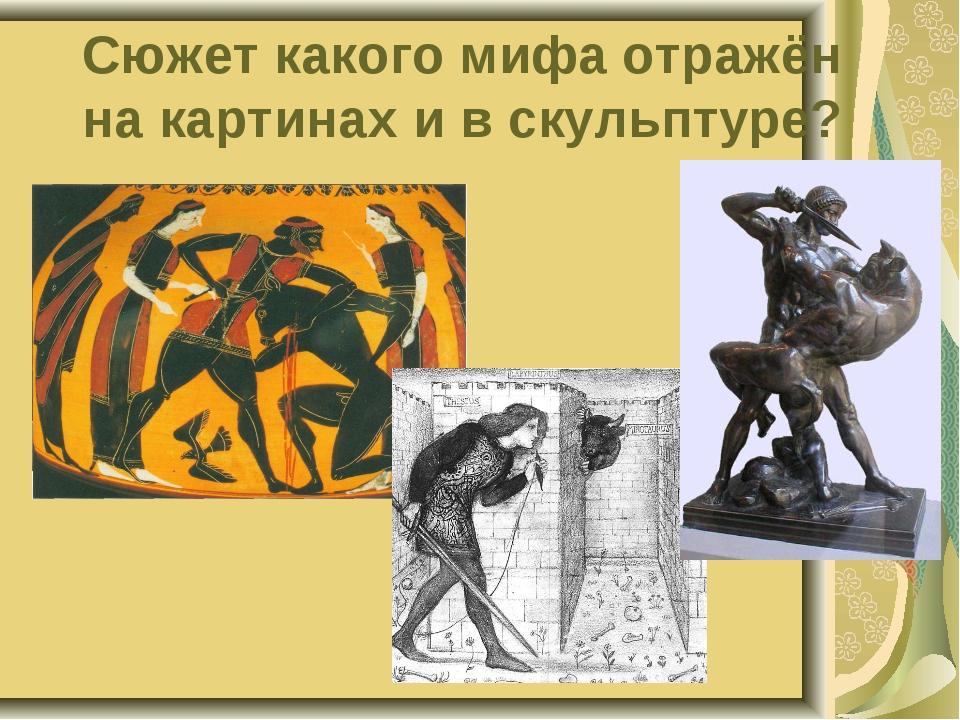 Сюжет какого мифа отражён на картинах и в скульптуре?