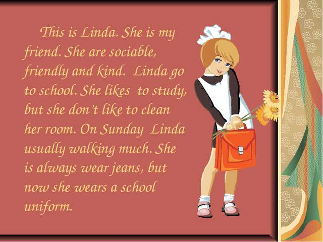This is Linda. She is my friend. She are sociable, friendly and kind. Linda...