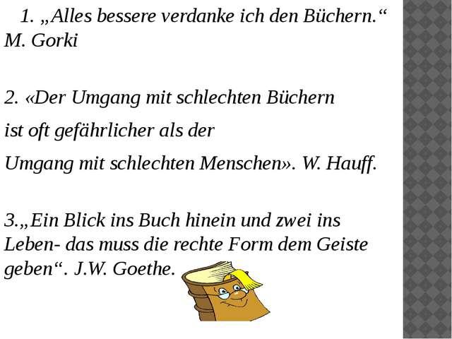 """1. """"Alles bessere verdanke ich den Büchern."""" M. Gorki 2. «Der Umgang mit sch..."""