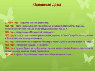 Основные даты 3.10.1814 года – родился Михаил Лермонтов. 1828 год – после не