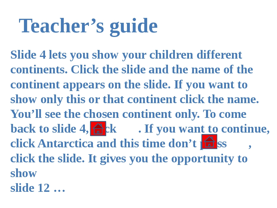 Teacher's guide Slide 4 lets you show your children different continents. Cli...