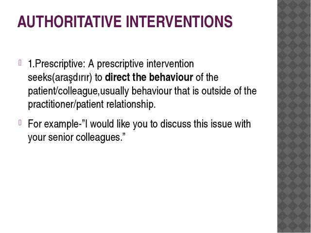 AUTHORITATIVE INTERVENTIONS 1.Prescriptive: A prescriptive intervention seeks...