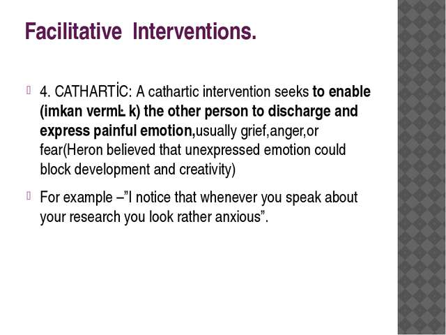 Facilitative Interventions. 4. CATHARTİC: A cathartic intervention seeks to e...