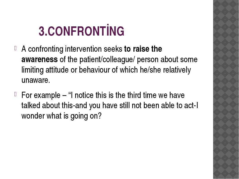 3.CONFRONTİNG A confronting intervention seeks to raise the awareness of the...