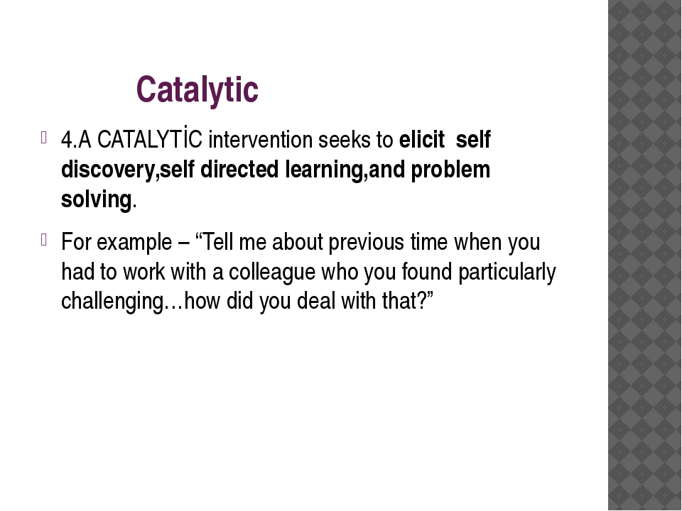 Catalytic 4.A CATALYTİC intervention seeks to elicit self discovery,self dir...