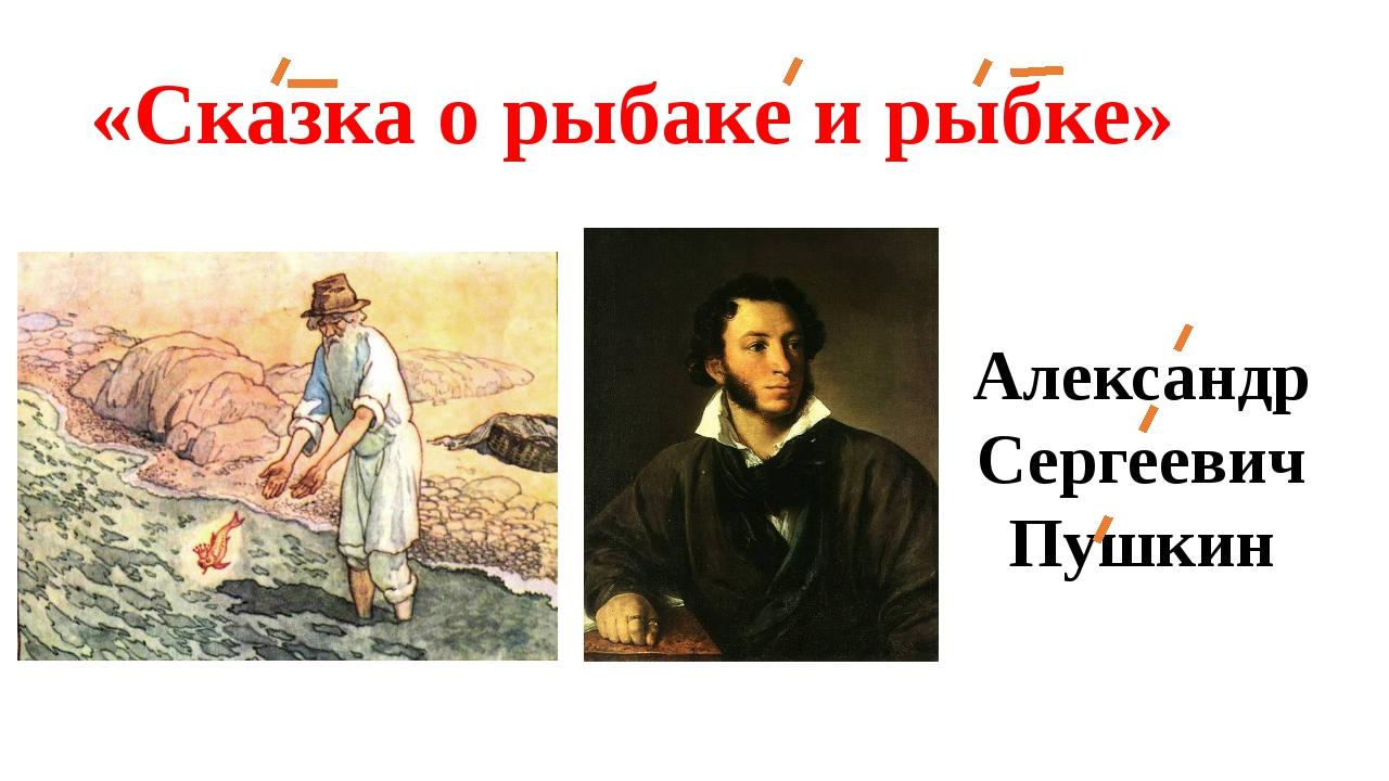 «Сказка о рыбаке и рыбке» Александр Сергеевич Пушкин