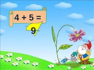 4 + 5 = 9