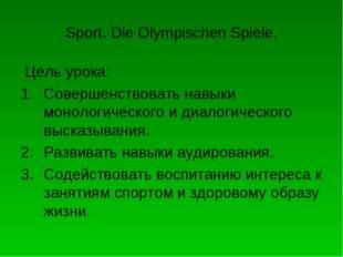 Sport. Die Olympischen Spiele. Цель урока: Совершенствовать навыки монологиче