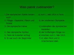 Was passt zueinander? 1.Die olympischen Spiele fanden a) zum 1. Mal 1914 in P