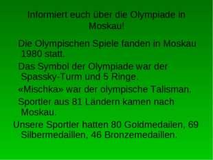 Informiert euch über die Olympiade in Moskau! Die Olympischen Spiele fanden i