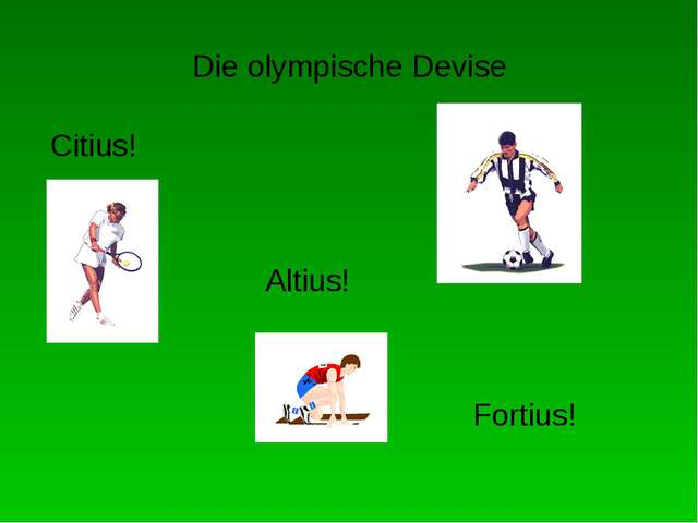 Die olympische Devise Citius! Altius! Fortius!