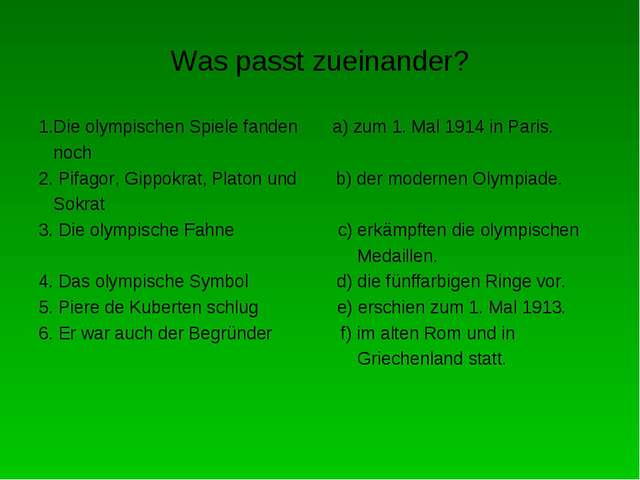 Was passt zueinander? 1.Die olympischen Spiele fanden a) zum 1. Mal 1914 in P...